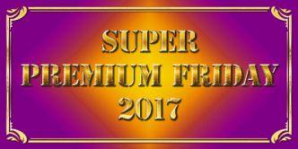 SUPER PREMIUM FRIDAY 2017
